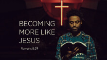 Becoming More Like Jesus
